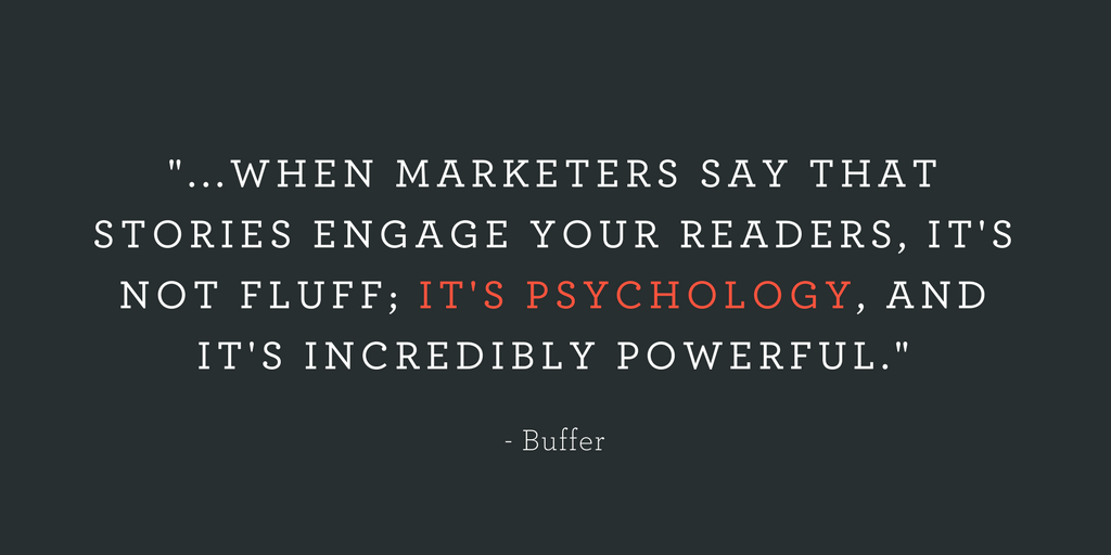 """...WHEN MARKETERS SAY THAT STORIES ENGAGE YOUR READERS, IT'S NOT FLUFF; IT'S PSYCHOLOGY, AND IT'S INCREDIBLY POWERFUL."""