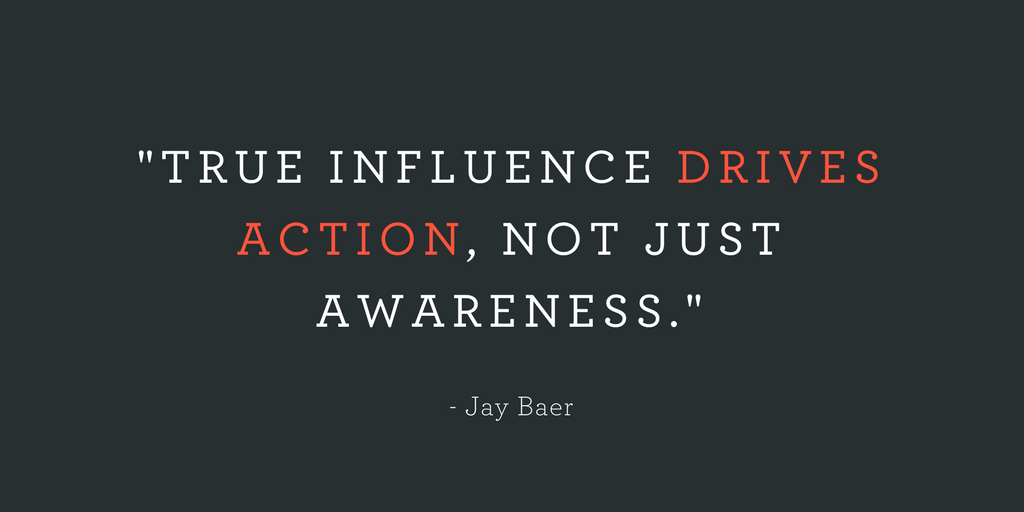 """TRUE INFLUENCE DRIVES ACTION, NOT JUST AWARENESS."""
