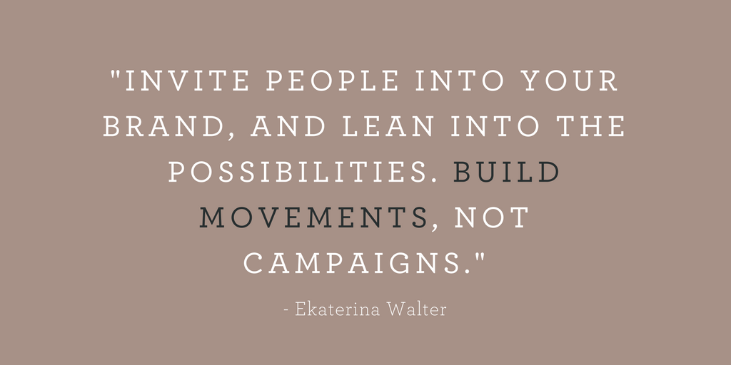 Invite_people_into_your_brand_and_lean_into_the_possibilities._Build_movements_not_campaigns.