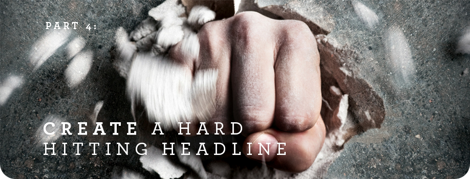 Part 4:  Create a hard hitting headline