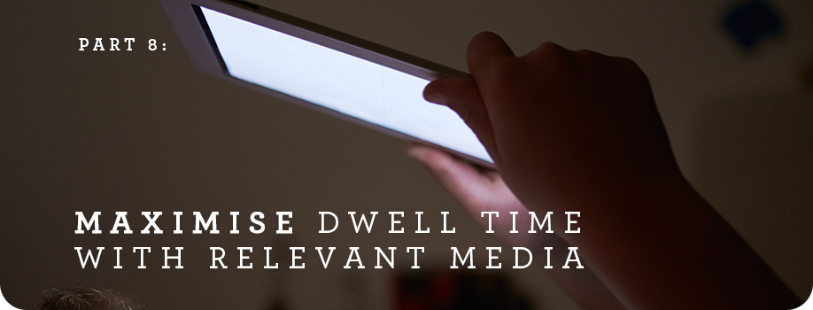 Part 8: Maximise dwell time with relevant media