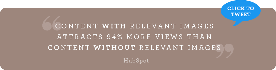 Content with relevant images attracts 94% more views than content without relevant images. (HubSpot, 2016)