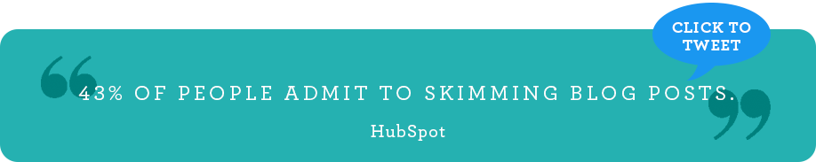 43% of people admit to skimming blog posts. [HubSpot]